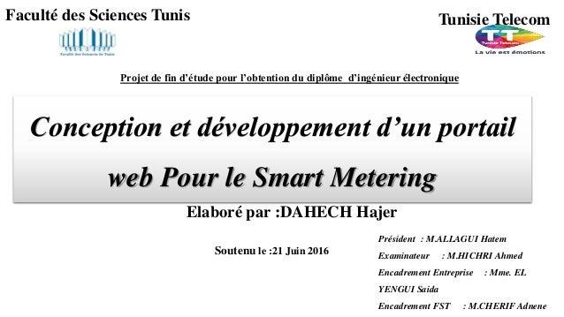 Conception et développement d'un portail web Pour le Smart Metering Elaboré par :DAHECH Hajer Faculté des Sciences Tunis T...