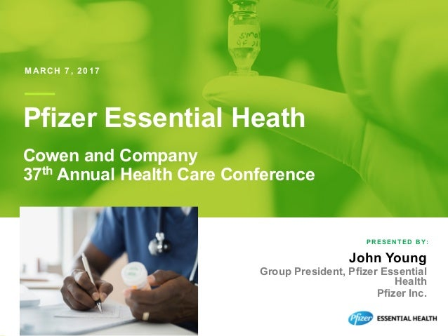 1 PRESENT E D BY : MARCH 7, 2017 John Young Group President, Pfizer Essential Health Pfizer Inc. Pfizer Essential Heath Co...