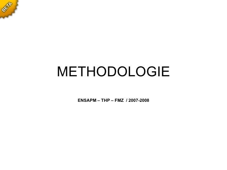 METHODOLOGIE ENSAPM – THP – FMZ  / 2007-2008