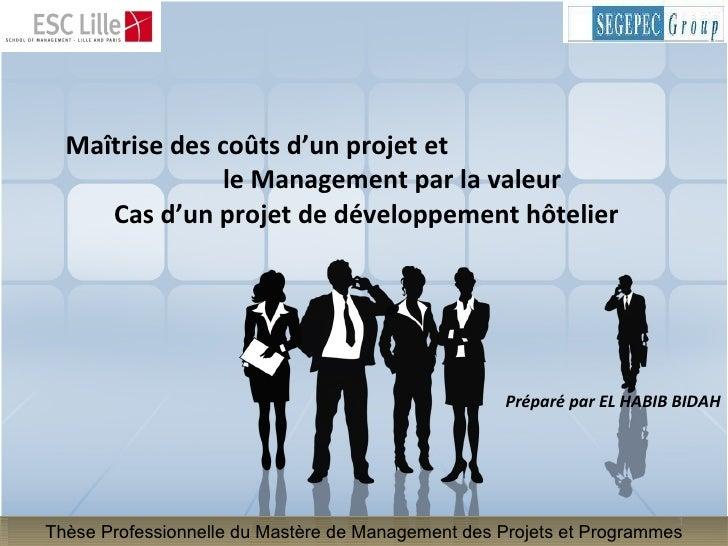 Maîtrise des coûts d'un projet et  le Management par la valeur Cas d'un projet de développement hôtelier Préparé par EL HA...