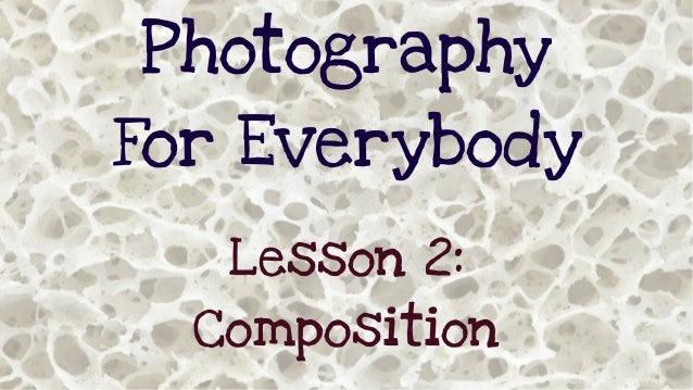 Photography For Everybody Lesson 2: Composition
