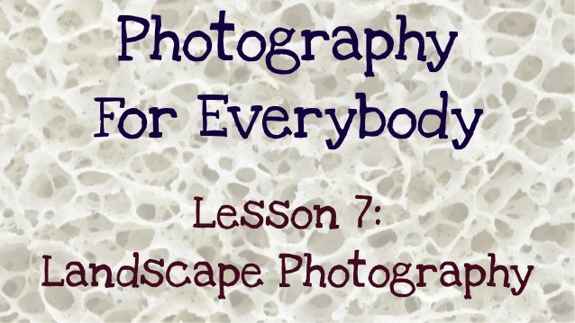 Photography For Everybody Lesson 7: Landscape Photography