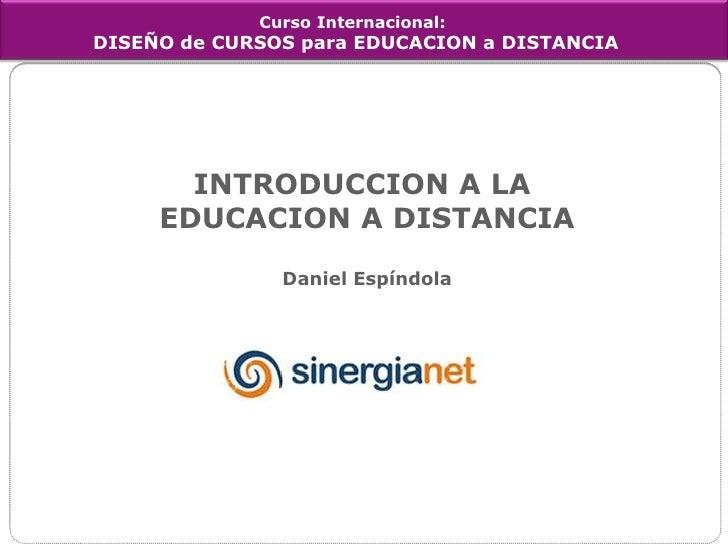 Curso Internacional:DISEÑO de CURSOS para EDUCACION a DISTANCIA<br />INTRODUCCION A LA EDUCACION A DISTANCIA<br />Daniel E...