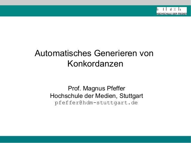 Automatisches Generieren von       Konkordanzen        Prof. Magnus Pfeffer   Hochschule der Medien, Stuttgart    pfeffer@...