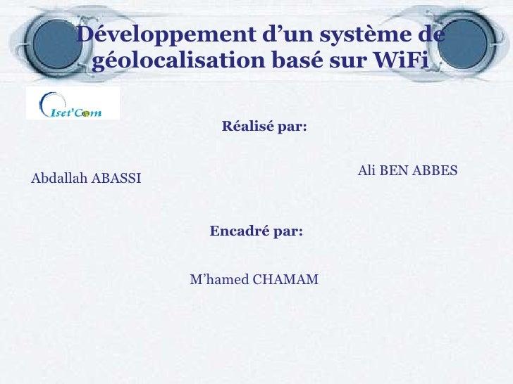 Développement d'un système de géolocalisation basé sur WiFi Réalisé   par: Abdallah ABASSI Ali BEN ABBES Encadré par: M'ha...