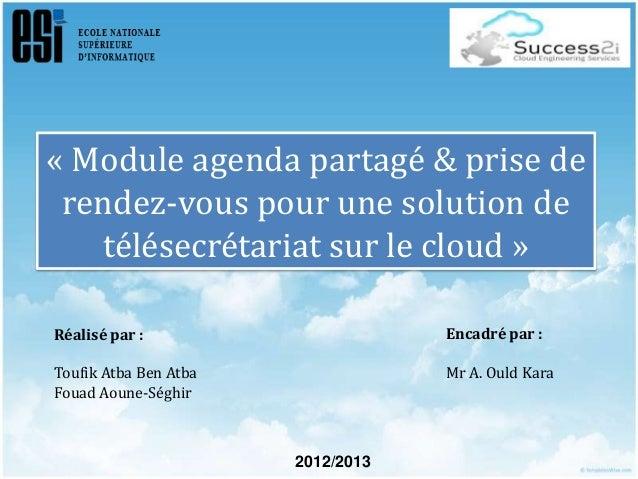« Module agenda partagé & prise de rendez-vous pour une solution de télésecrétariat sur le cloud » Réalisé par : Toufik At...