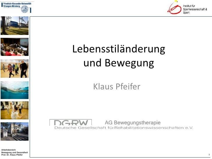 Lebensstiländerung und Bewegung<br />Klaus Pfeifer<br />AG Bewegungstherapie<br />