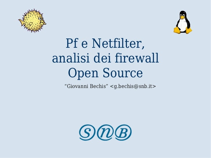 "Pf e Netfilter,analisi dei firewall  Open Source  ""Giovanni Bechis"" <g.bechis@snb.it>"