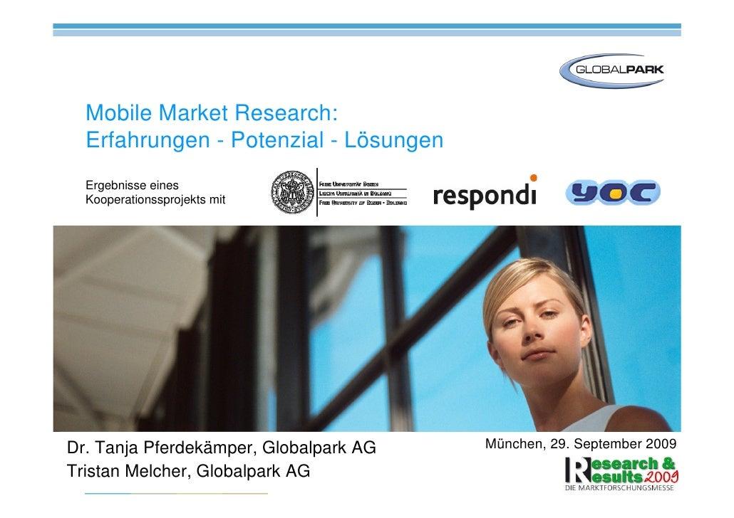 Mobile Market Research:   Erfahrungen - Potenzial - Lösungen   Ergebnisse eines   Kooperationssprojekts mit     Dr. Tanja ...
