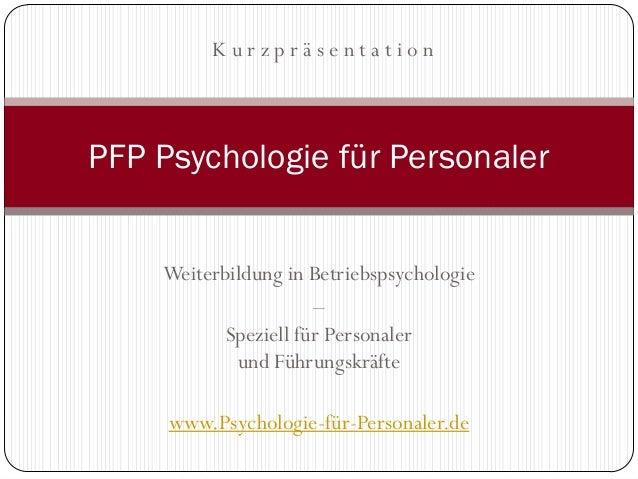 KurzpräsentationPFP Psychologie für Personaler    Weiterbildung in Betriebspsychologie                      –           Sp...