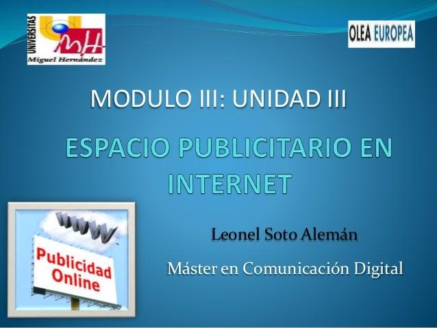 Máster en Comunicación Digital MODULO III: UNIDAD III Leonel Soto Alemán