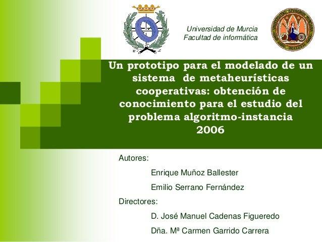 Un prototipo para el modelado de un sistema de metaheurísticas cooperativas: obtención de conocimiento para el estudio del...