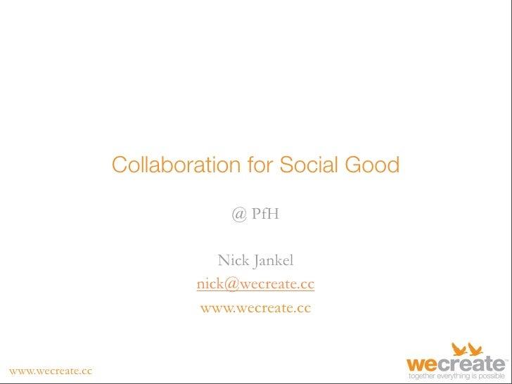 Collaboration for Social Good                                @ PfH                               Nick Jankel              ...