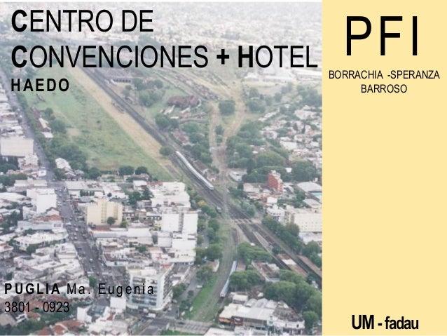 CENTRO DE CONVENCIONES + HOTEL HAEDO  PUGLIA Ma. Eugenia 3801 - 0923  PFI BORRACHIA -SPERANZA BARROSO  UM - fadau