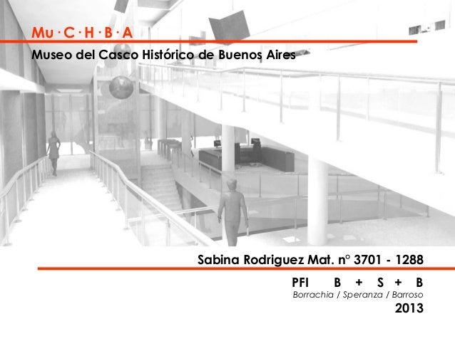 Mu· C· H· B· A Museo del Casco Histórico de Buenos Aires  Sabina Rodriguez Mat. n° 3701 - 1288 PFI  B  +  S +  B  Borrachi...