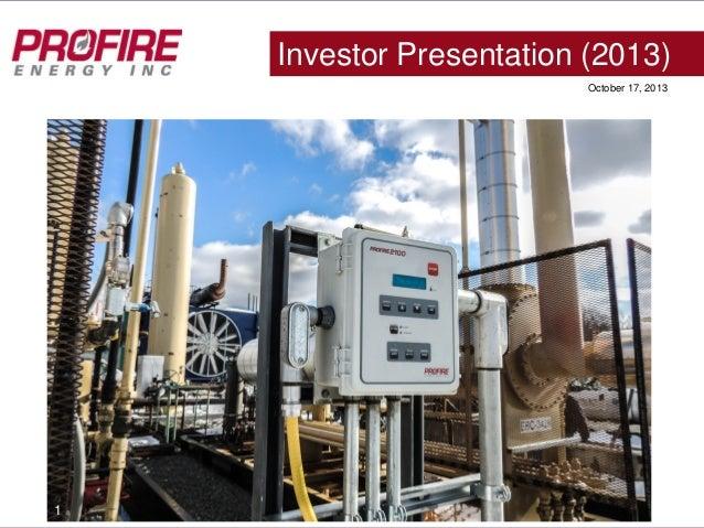 Investor Presentation (2013) October 17, 2013  1  PFIE (OTCBB)