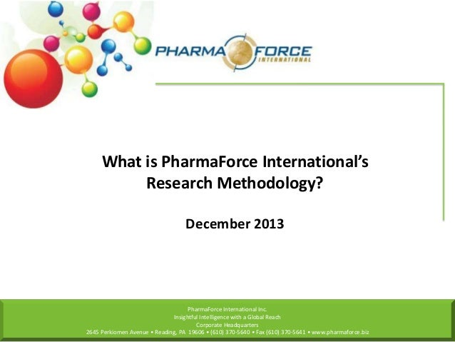 What is PharmaForce International's Research Methodology? December 2013  PharmaForce International Inc. Insightful Intelli...