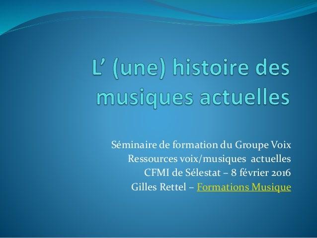 Séminaire de formation du Groupe Voix Ressources voix/musiques actuelles CFMI de Sélestat – 8 février 2016 Gilles Rettel –...