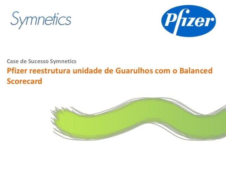 Logo do clienteCase de Sucesso SymneticsPfizer reestrutura unidade de Guarulhos com o BalancedScorecard