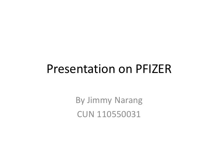 Presentation on PFIZER     By Jimmy Narang     CUN 110550031