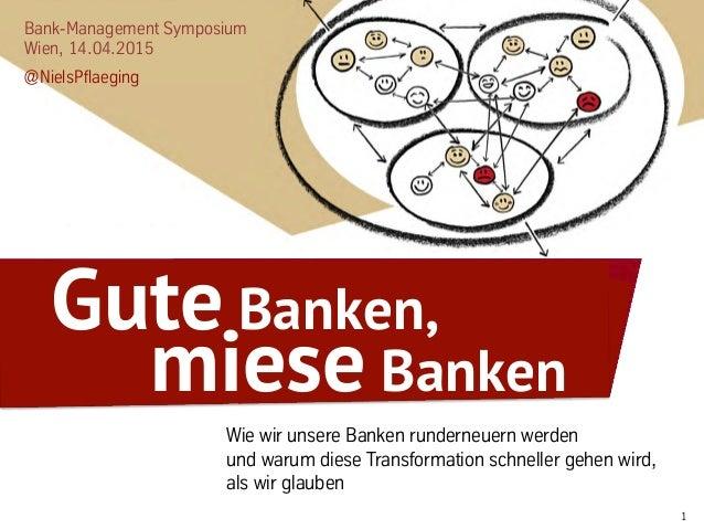 1 Bank-Management Symposium Wien, 14.04.2015 @NielsPflaeging Wie wir unsere Banken runderneuern werden und warum diese Tra...