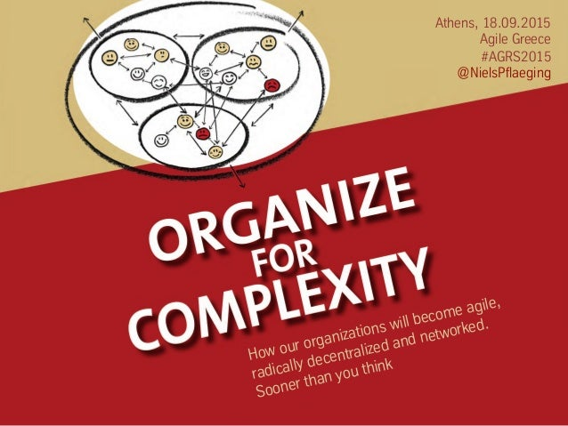 1 Athens, 18.09.2015 Agile Greece #AGRS2015 @NielsPflaeging How our organizations will become agile, radically decentraliz...