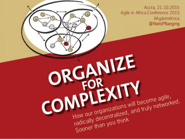 Accra, 21.10.2015 Agile in Africa Conference 2015 #AgileInAfrica @NielsPflaeging How our organizations will become agile, ...