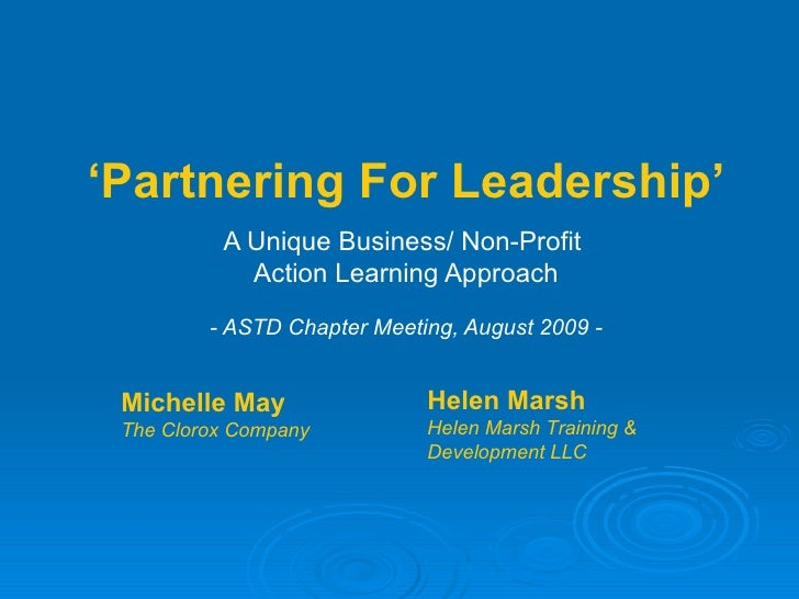 ' Partnering For Leadership' A Unique Business/ Non-Profit  Action Learning Approach - ASTD Chapter Meeting, August 2009 -...