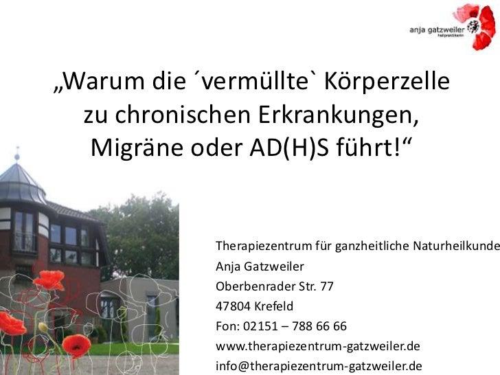 """""""Warum die ´vermüllte` Körperzelle  zu chronischen Erkrankungen,   Migräne oder AD(H)S führt!""""             Therapiezentrum..."""