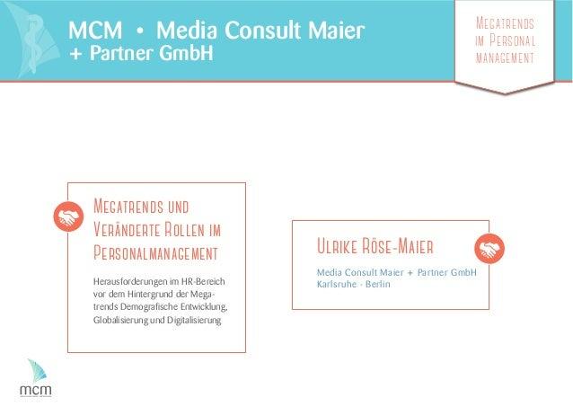 MCM • Media Consult Maier + Partner GmbH Megatrends im Personal management Ulrike Röse-Maier Media Consult Maier + Partner...