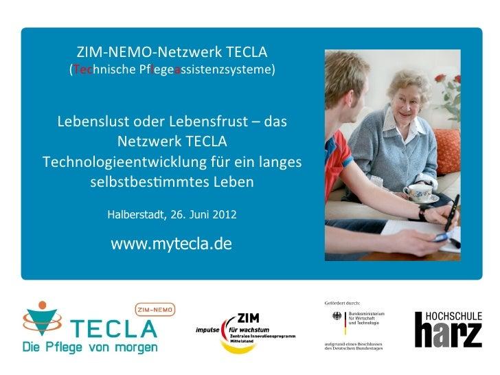 ZIM-‐NEMO-‐Netzwerk TECLA      (Technische Pflegeassistenzsysteme)   Lebenslust oder Lebensfrust – das ...