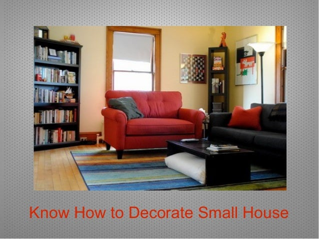 Peachy Know How To Decorate Small House 1 638 Cb1416959403 Largest Home Design Picture Inspirations Pitcheantrous