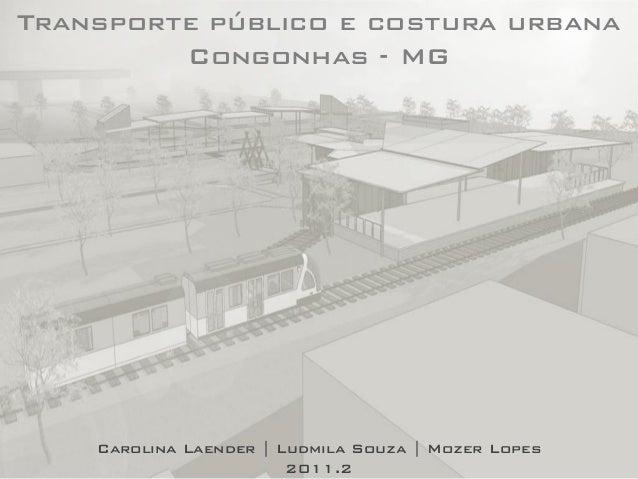 Transporte público e costura urbana Congonhas - MG Carolina Laender | Ludmila Souza | Mozer Lopes 2011.2