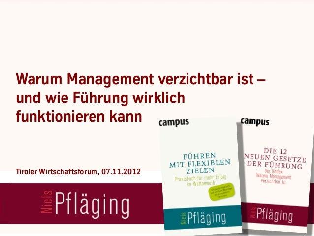 Warum Management verzichtbar ist –und wie Führung wirklichfunktionieren kannTiroler Wirtschaftsforum, 07.11.2012