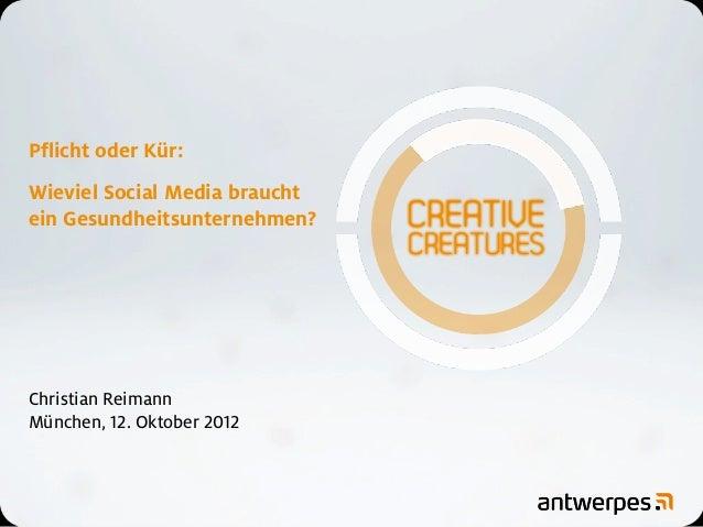 Pflicht oder Kür:Wieviel Social Media brauchtein Gesundheitsunternehmen?Christian ReimannMünchen, 12. Oktober 2012