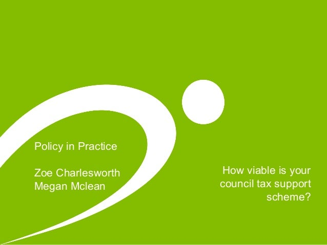 How viable is your council tax support scheme? Policy in Practice Zoe Charlesworth Megan Mclean