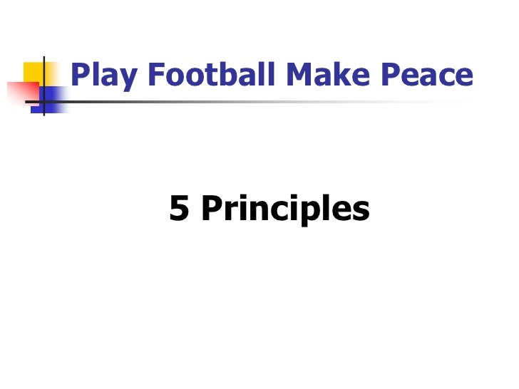 Play Football Make Peace     5 Principles