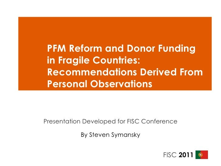 PFM Reform and Donor Funding in Fragile Countries: Recommendations Derived From Personal Observations  Presentation Develo...