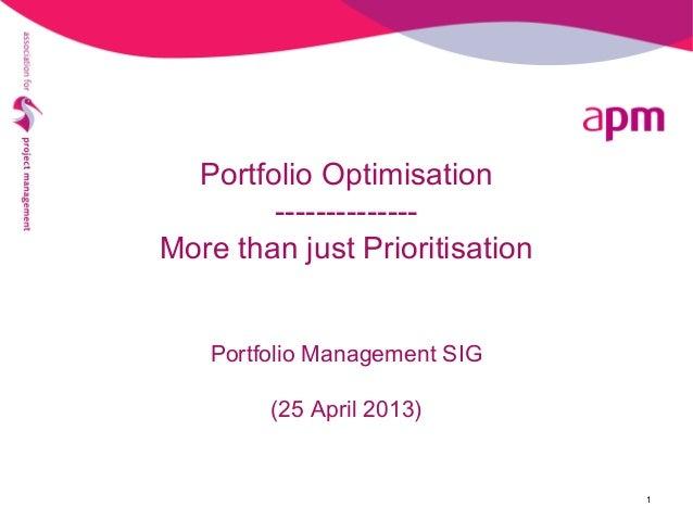 1Portfolio Optimisation--------------More than just PrioritisationPortfolio Management SIG(25 April 2013)