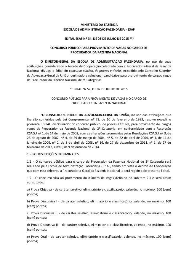 MINISTÉRIO DA FAZENDA ESCOLA DE ADMINISTRAÇÃO FAZENDÁRIA - ESAF EDITAL ESAF Nº 34, DE 03 DE JULHO DE 2015 (*) CONCURSO PÚB...