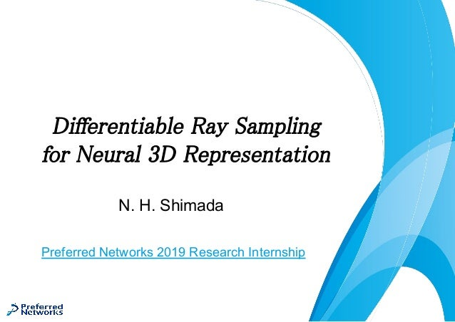 N. H. Shimada Differentiable Ray Sampling  for Neural 3D Representation Preferred Networks 2019 Research Internship