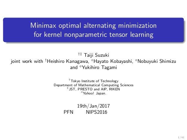 Minimax optimal alternating minimization for kernel nonparametric tensor learning †‡ Taiji Suzuki joint work with † Heishi...