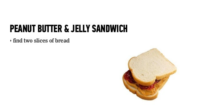 PEANUT BUTTER & JELLY SANDWICH‣ find two slices of bread