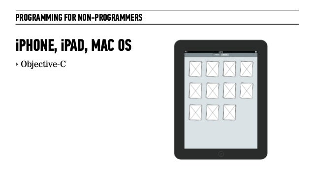 PROGRAMMING FOR NON-PROGRAMMERSiPHONE, iPAD, MAC OS‣ Objective-C