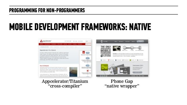 """PROGRAMMING FOR NON-PROGRAMMERSMOBILE DEVELOPMENT FRAMEWORKS: NATIVEAppcelerator/Titanium""""cross-compiler""""Phone Gap""""native ..."""