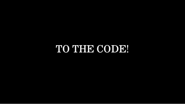 TO THE CODE!