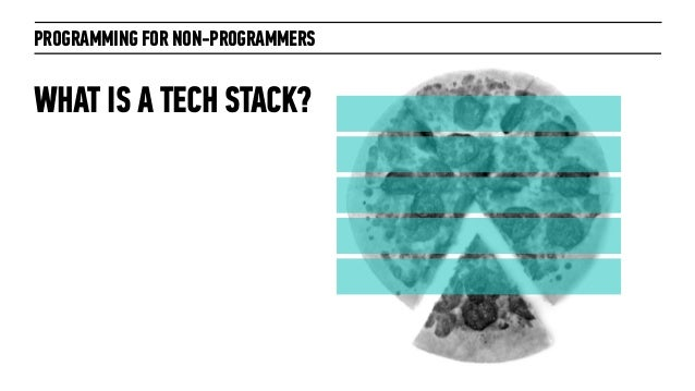 PROGRAMMING FOR NON-PROGRAMMERSWHAT IS A TECH STACK?