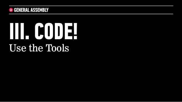 III. CODE!Use the Tools