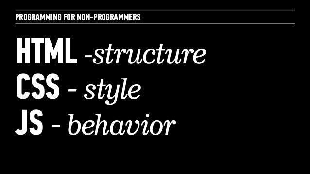 PROGRAMMING FOR NON-PROGRAMMERSHTML -structureCSS - styleJS - behavior
