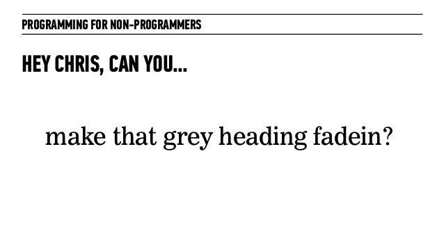 PROGRAMMING FOR NON-PROGRAMMERSHEY CHRIS, CAN YOU...make that grey heading fadein?